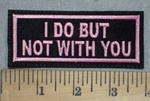 3428 L - I Do But Not With You - Pink - Embroidery Patch