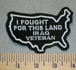 2435 L - I Fought For This Land - Iraq Veteran - Outline of USA - Embroidery Patch