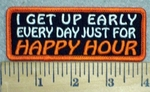 3256 G - I Get Up Early Every Day Just For HAPPY HOUR - Embroidery Patch