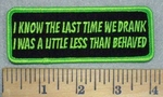 3453 G - I Know The Last Time We Drank I Was A Little Less Than Behaved - Neon Green - Embroidery Patch