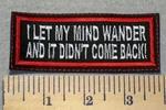 2295 L - I Let My Mind Wander And It Never Came Back - Red - Embroidery Patch