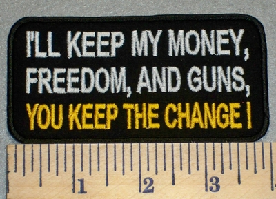 2393 W - I'll Keep My Money, Freedom, And Guns, You Keep The Change! - Embroidery Patch