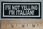 3329 L - I'm Not Yelling I'm Italian - Embroidery Patch