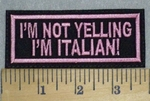 3501 L - I'm Not Yelling - I'm Italian! - Pink - Embroidery Patch