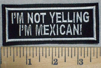 3445 L - I'm Not Yelling - I'm Mexican - Embroidery Patch