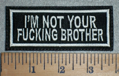 3327 L - I'm Not Your Fucking Brother - Embroidery Patch