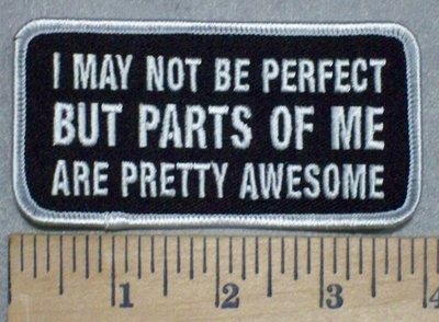 3561 G - I May Not Be Perfect  BUT Parts Of ME Are Pretty Awesome - Embroidery Patch