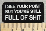 2907 W - I See Your Point But You're Still Full of Shit - Embroidery Patch