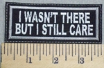 2565 L - I Wasn't There But I Still Care - Embroidery Patch
