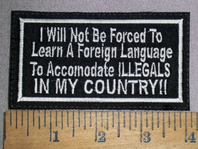 1792 L - I Will Not Be Forced To Learn A Foreign Language To Accomodate ILLEGALS IN MY COUNTRY! - Embroidery Patch