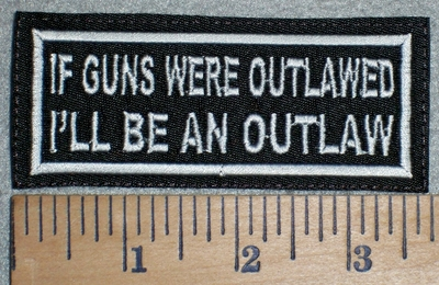 3331 L - If Guns Were Outlawed I'll Be An Outlaw - Embroidery Patch