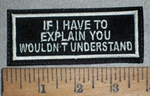 3443 L - If I have To Explain You Wouldn't Understand - Embroidery Patch