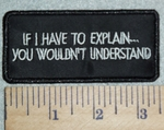 3045 W - If I Have To Explain...You Wouldn't Understand - Embroidery Patch