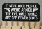 2303 G - If More Good People Were Armed... - Embroidery Patch