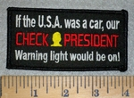 3192 W - If The U.S.A. Was A Car, Our CHECK PRESIDENT Warning Light Would Be On! - Embroidery Patch