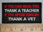 3467 W - If You Can Read This THANK A TEACHER - If You Speak English - THANK A VET - Embroidery Patch