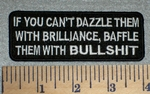2640 W - If You Can't Dazzle Them With Brilliance, Baffle Them With Bullshit - Embroidery Patch