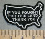 2437 L - If You Fought For This Land Thank You - Outline Of  USA - Embroidery Patch