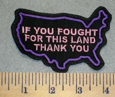 2431 L - If You Fought For This Land Thank You- Outline Of USA - Pink Lettering - Purple Border -Embroidery Patch