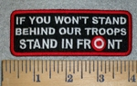 3177 W - If You Won't Stand Behind Our Troops STAND IN FRONT - Embroidery Patch