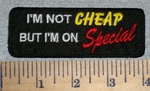 2641 W - Im Not CHEAP But Im on Special - Embroidery Patch