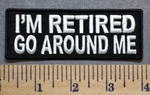 1642 CP - I'M RETIRED - Go Around Me - Embroidery Patch