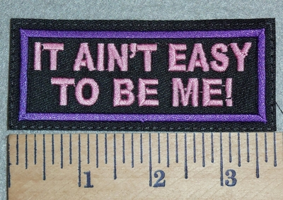 3047 L - It Ain't Easy Being Me!  - Purple - Embroidery Patch