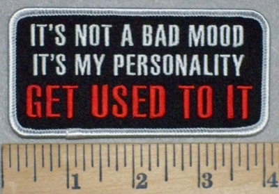3458 G - It's Not A Bad Mood It's My Personality GET USED TO IT - Embroidery Patch