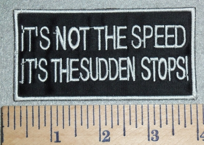 2967 G - It's Not The Speed It's The Sudden Stops! - Embrodiery Patch