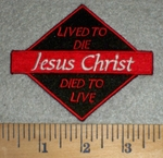 3369 W - Jesus Christ - Lived To Die - Died To Live - Embroidery Patch