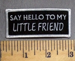 291 S - Say Hello To My LITTLE FRIEND - Embroidery Patch