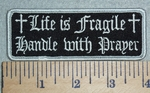 2971 W - Life Is Fragile - Handle With Prayer - Embroidery Patch