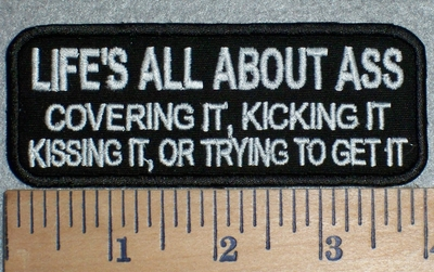 3349 W - Life's All About Ass - Covering It, Kicking It, Kissing It, Or Trying To Get It - Embroidery Patch