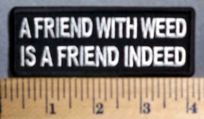 746 CP - A Friend With Weed - Is A Friend Indeed -  Embroidery Patch