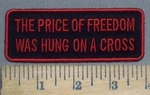 2554 W - The Price Of Freedom Was Hung On The Cross - Red -  - Embroidery Patch