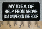 3189 G - My Idea Of Help From Above Is A Sniper On The Roof - Embroidery Patch