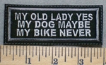 2514 L - My Old Lady Yes, My Dog Maybe My Bike Never- Embroidery Patch