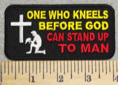 2898 W - One Who Kneels Before God Can Stand Up To Man - Cross With Military Man In Prayer - Embroidery Patch