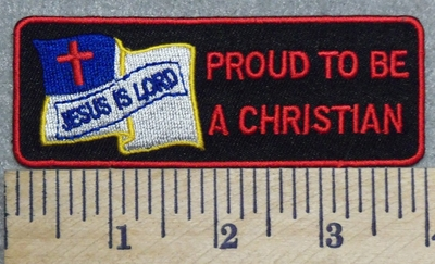 2891 W - Proud To Be A Christian - Christian Flag - Jesus Is Lord - Embroidery Patch