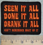 3006 G - Seen It All - Done It All - Drank It All - Can't Remember Most Of It - Embroidery Patch