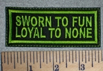 2636 L - Sworn To Fun Loyal To None -Green - Embroidery Patch