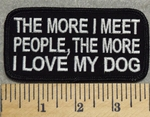 2888 W - The More I Meet People, The More I Love My Dog - Embroidery Patch