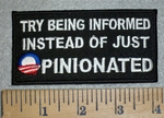 3196 W - Try Being Informed  - Instead Of Just Being Opinionated - Embroidery Patch