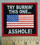 3257 G - Try Burnin' This One - ASSHOLE! -American Flag - Embroidery Patch