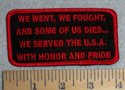 2813 W - We Went, We Fought, And Some Of Us Died..We Served The U.S.A. With Honor And Pride - Red - Embroidery Patch