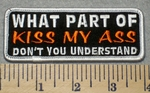 2302 G - What Part Of Kiss My Ass Don't You Understand - Embroidery Patch