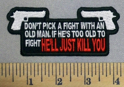 2678 CP - Don't Pick A Fight With An Old Man, If He's Too Old To Fight - HE'LL JUST KILL YOU - 2 Guns - Embroidery Patch