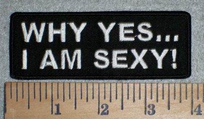 3344 W - Why Yes...I Am Sexy! - Embroidery Patch