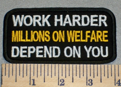 2415 W - Work Harder Millions On Welfare Depend On You - Embroidery Patch