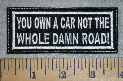 3154 L - You Own A Car Not The Whole Damn Road! - Embroidery Patch